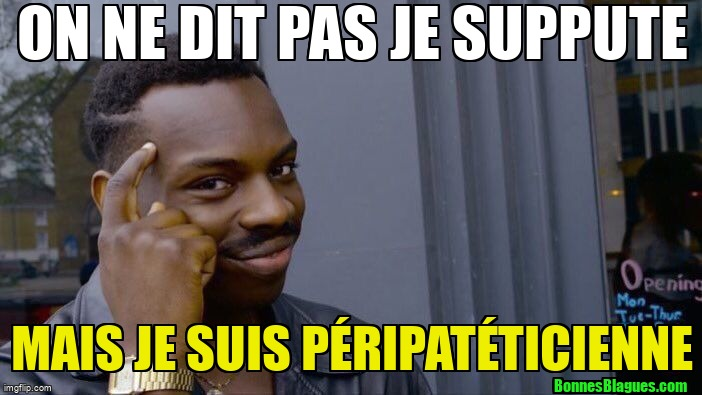 On ne dit pas je suppute mais je suis péripatéticienne